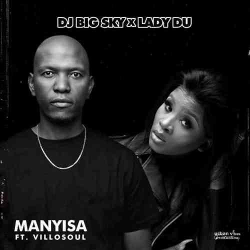 Dj Big Sky & Lady Du ft Villosoul - Manyisa