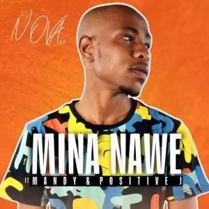 DJ Nova SA ft Mandy & Positive J - Mina Nawe