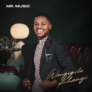 Mr. Music - Wangigila Khanyi