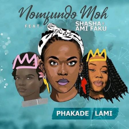 Nomfundo Moh ft Sha Sha & Ami Faku - Phakade Lami