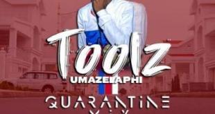 Toolz Umazelaphi - Quarantine Mix 2.0