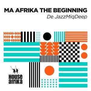 EP: De JazzMiQDeep - Ma Afrika The Beginning