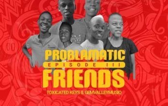 Photo of Ep: Toxicated Keys & Gem Valley Musiq – Problematic Friends Episode III