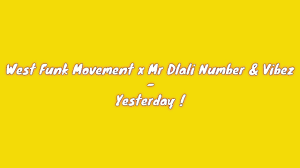 Photo of West Funk Movement x Mr Dlali Number & Vibez – Yesterday