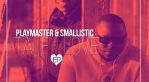 ALBUM: Playmaster & Smallistic - A Tale Of Love