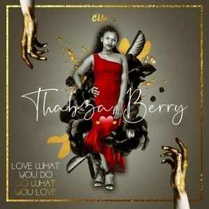 EP: Thabza Berry - Love What You Do, Do What You Love