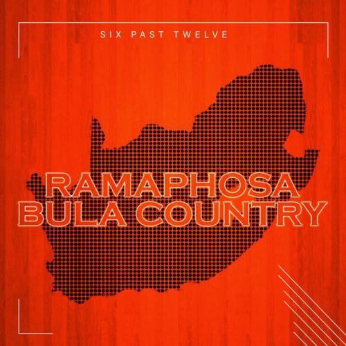 Six Past Twelve - Ramaphosa Bula Country