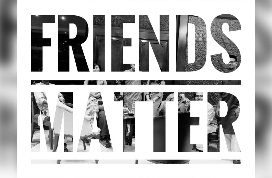 Why Friends Matter and Why It Mattered To Me