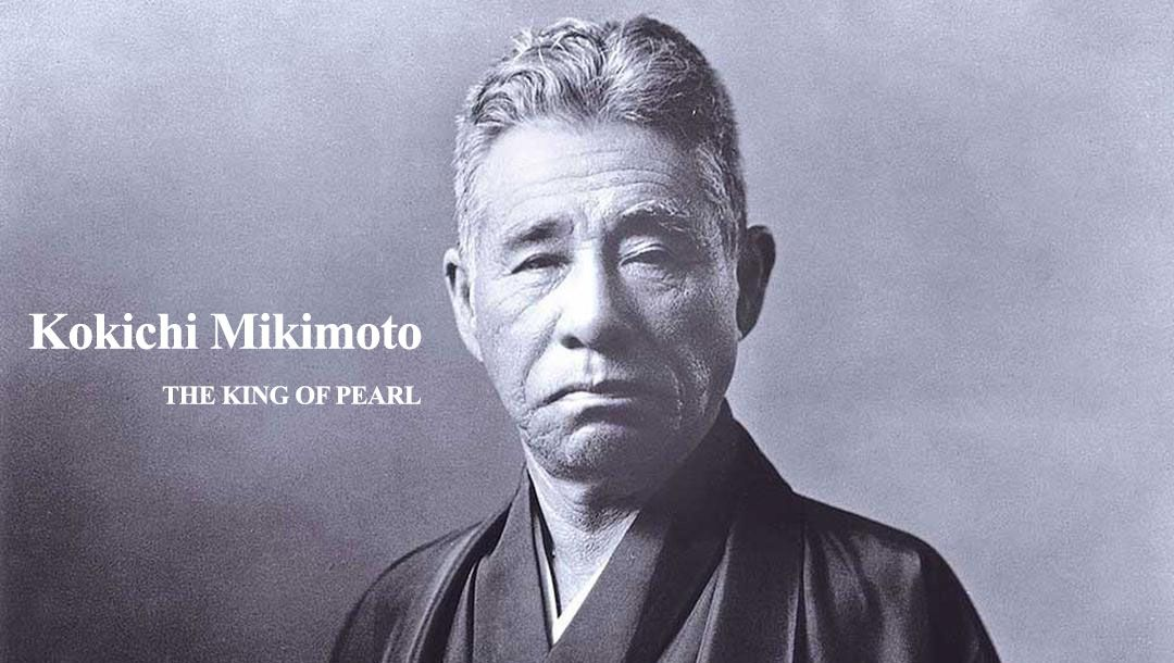 Kokichi Mikimoto - The King of Pearl