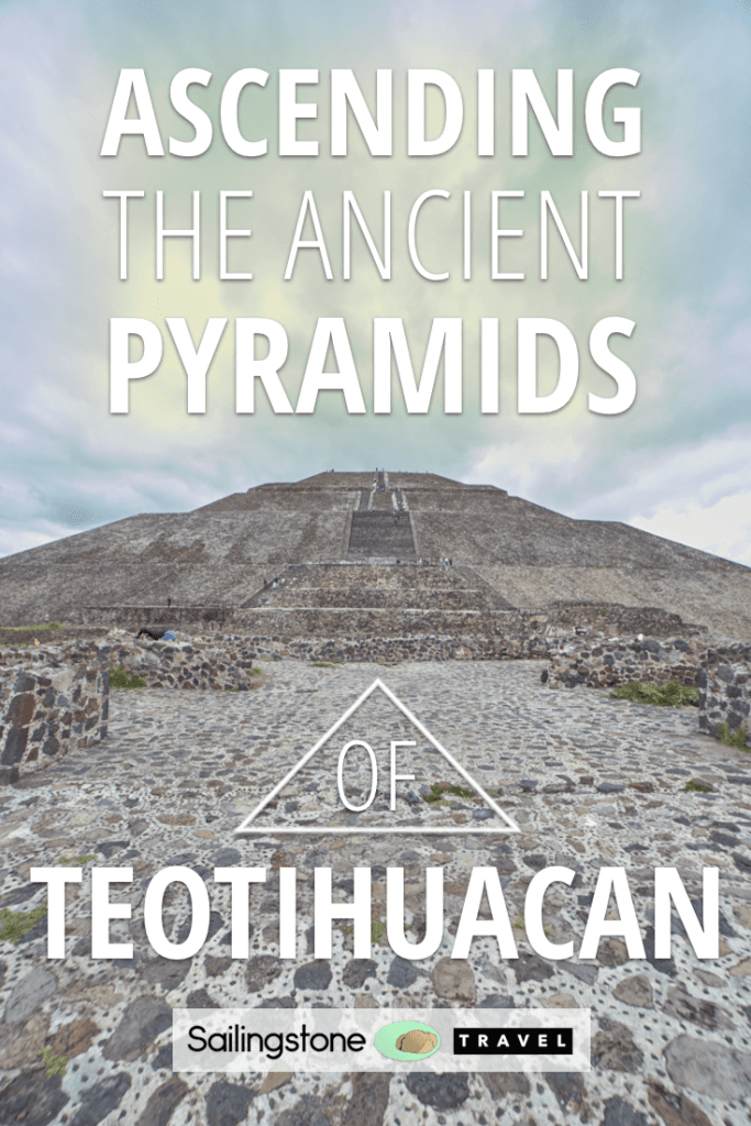 Ascending the Ancient Pyramids of Teotihuacan