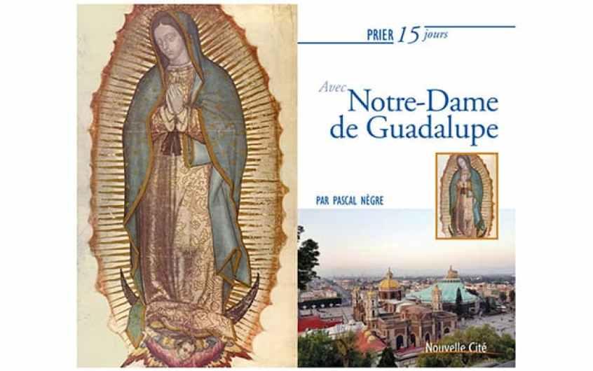 Mieux connaitre Notre-Dame de Guadalupe