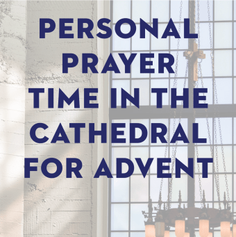 Personal Prayer Time in the Cathedral for Advent