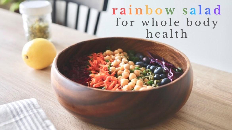 RAINBOW SALAD RECIPE for whole body health