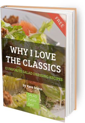 Why I Love the Classics: 12 Favorite Salad Dressing Recipes