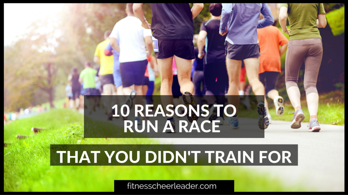 10 Reasons to Run a Race that You Didn't Train For