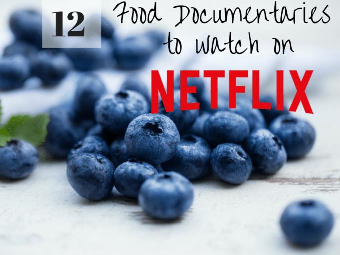 12 Powerful Food Documentaries to Watch on Netflix
