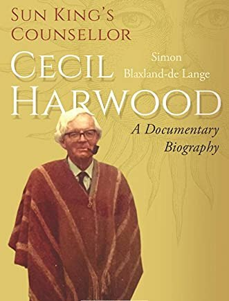 Sun King's Counsellor, Cecil Harwood: A Documentary Biography
