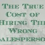 The True Cost of Hiring the Wrong Salesperson