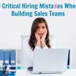 9 Critical Hiring Mistakes to Avoid When Building a Sales Team