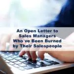 An Open Letter to Sales Managers Who've Been Burned by Their Salespeople