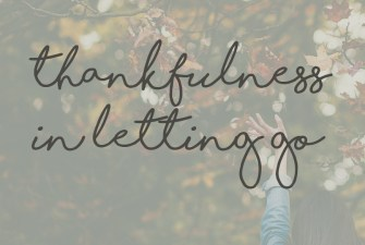 Thankfulness in Letting Go