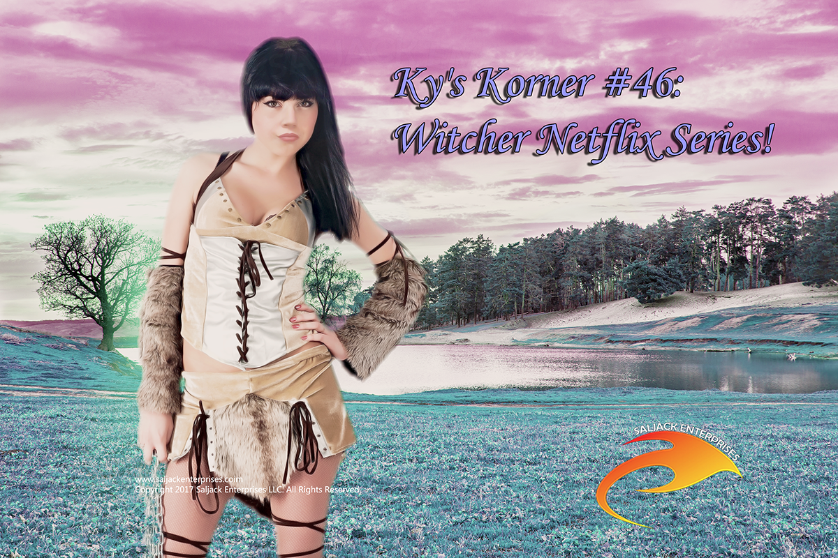 Ky's Korner #46: Witcher Netflix Series! Presented by Saljack Enterprises. Gaming. Animation. Media. Entertainment. Woman Owned.