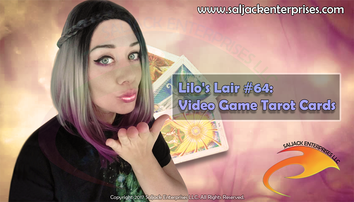 Lilo's Lair #64: Video Game Tarot Cards. Presented by Saljack Enterprises. Gaming. Animation. Media. Entertainment. Woman Owned.