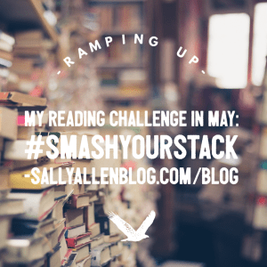 I'll be kicking my 2016 Reading Challenge into high gear in May with the #SmashYourStack reading challenge.