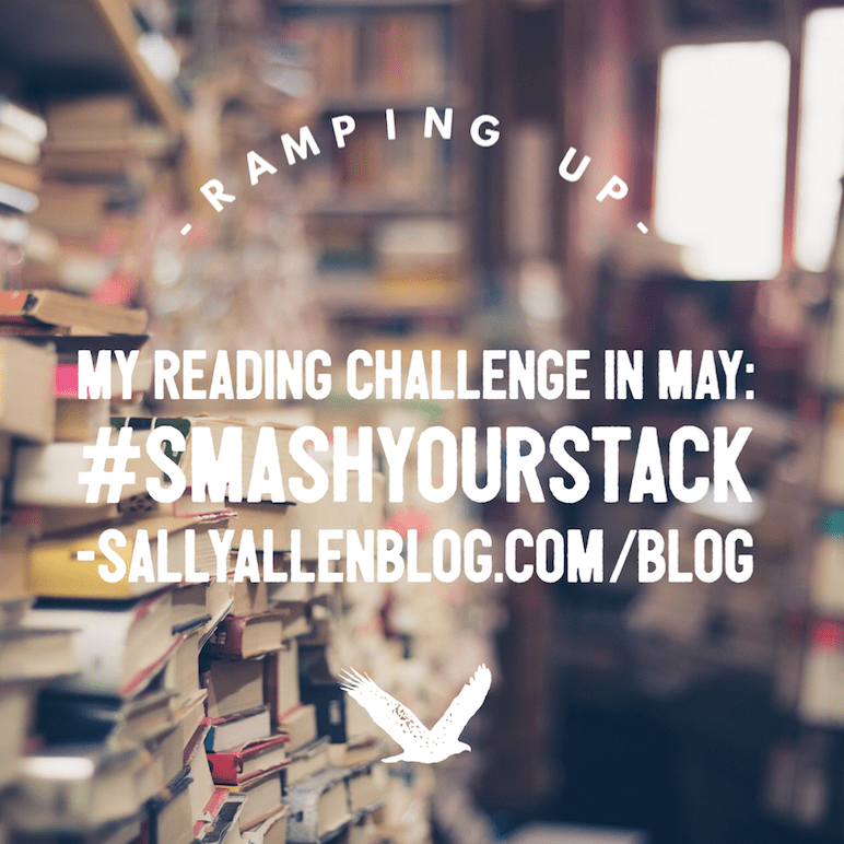 I'm kicking my 2016 Reading Challenge into high gear in May with the #SmashYourStack reading challenge.