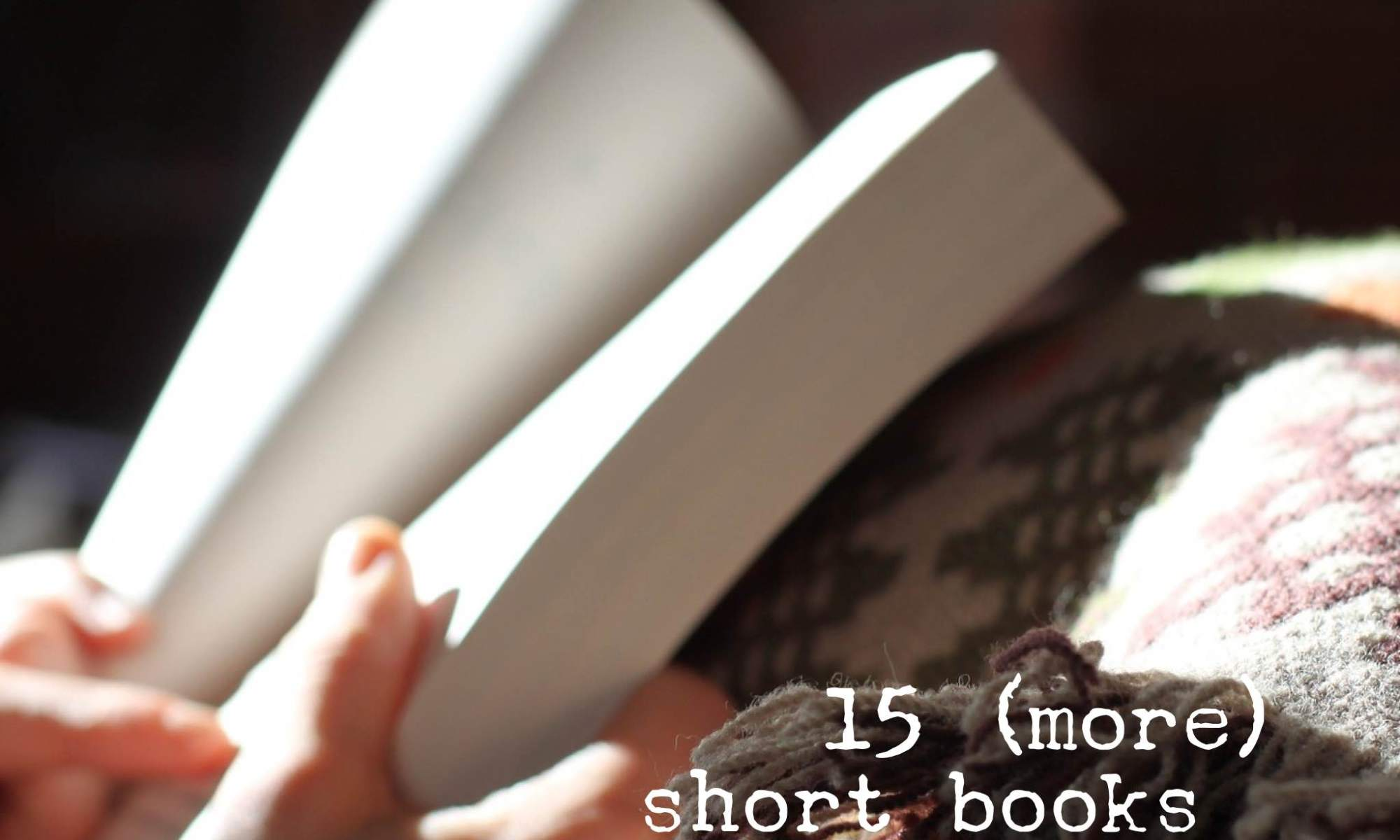 For other readers who enjoy short books, whatever the reason(s), a (second) list of 15 excellent short books good for reading straight through.