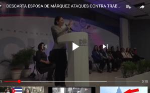 DESCARTA ESPOSA DE MÁRQUEZ ATAQUES CONTRA TRABAJADORES DE DIF