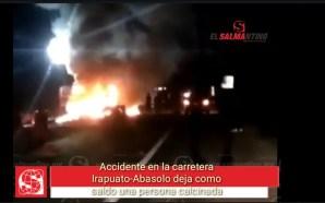 Una persona calcinada saldo de accidente en la Irapuato-Abasolo