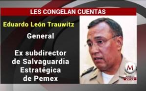 General Trauwitz pide amparo contra captura por huachicoleo; FGR lo…