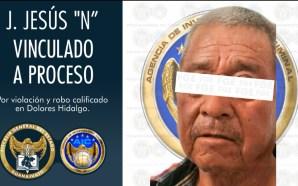 CAE VIOLADOR DE DOLORES HIDALGO, FGE LO VINCULA A PRISIÓN.
