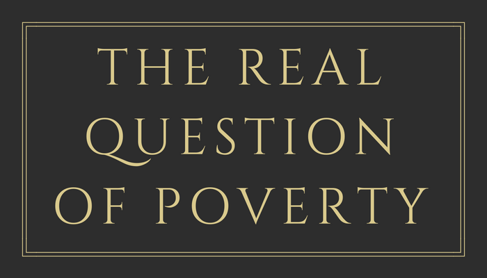 the real question of poverty