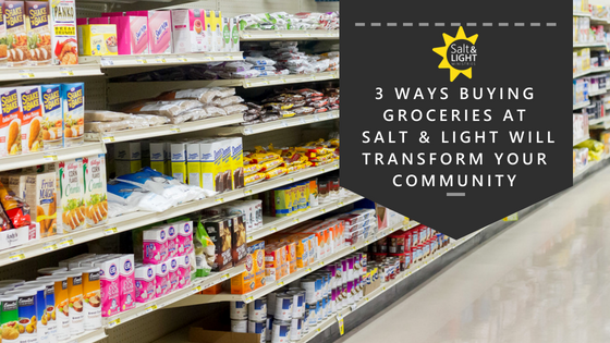 3 WYAS BUYIN GROCERIES AT SALT & LIGHT WILL TRANSFORM YOUR COMMUNITY