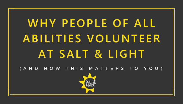Why People of All Abilities Volunteer at Salt & Light
