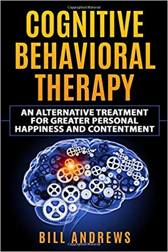 cover of Cognitive Behavioral Therapy – An Alternative Treatment for Greater Personal Happiness and Contentment book