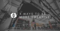 4 Ways to Be More Creative