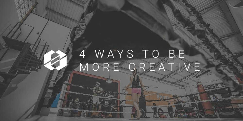 how to be more creative - 4 ways