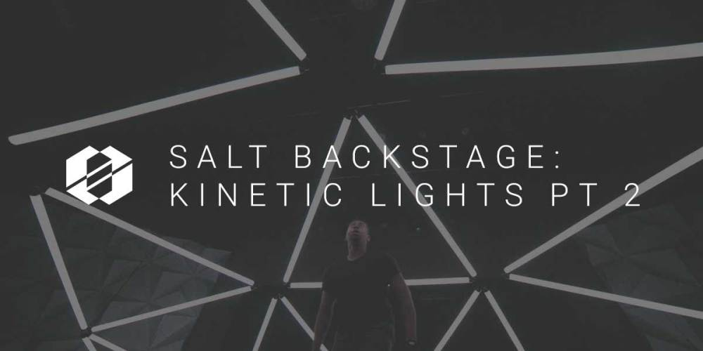Kinetic Lights (SALT Backstage) Part 2