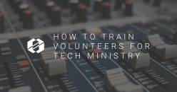 How To Train Volunteers in Tech Ministry
