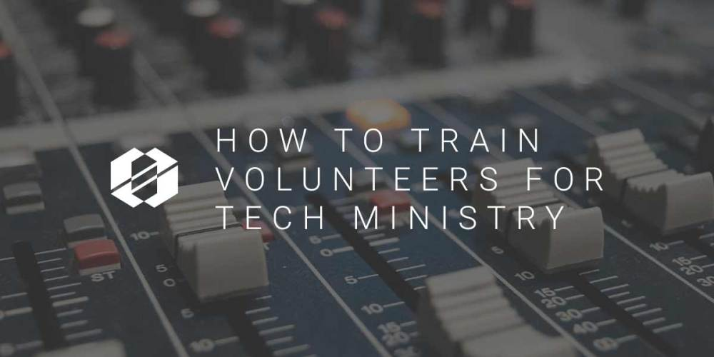 How to Train Volunteers for Tech Ministry