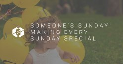 Someone's Sunday: Making Every Week Special