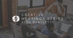 The Creative Meeting Series with Seth Bartlette