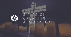 3 Tips on Creating Atmosphere