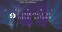 4 Essentials Of Visual Worship