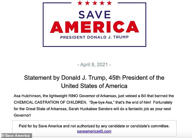 Donald Trump issued a statement Thursday claiming Arkansas Gov. Asa Hutchinson supports 'chemical castration of children' and insisted his career is over, saying: 'Bye-bye Asa, that's the end of him!'