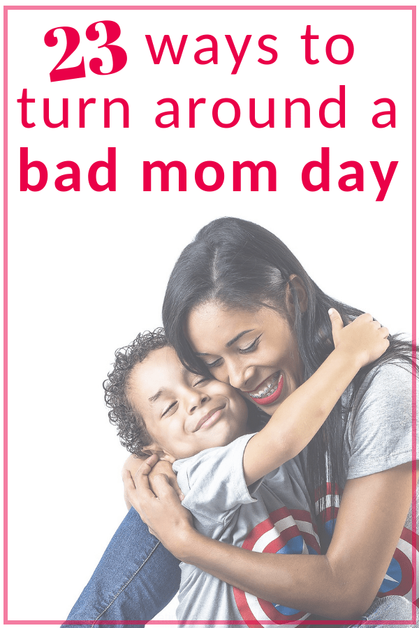 23 ways to turn around a bad mom day