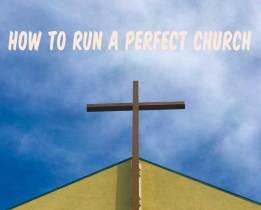 How to run a perfect church